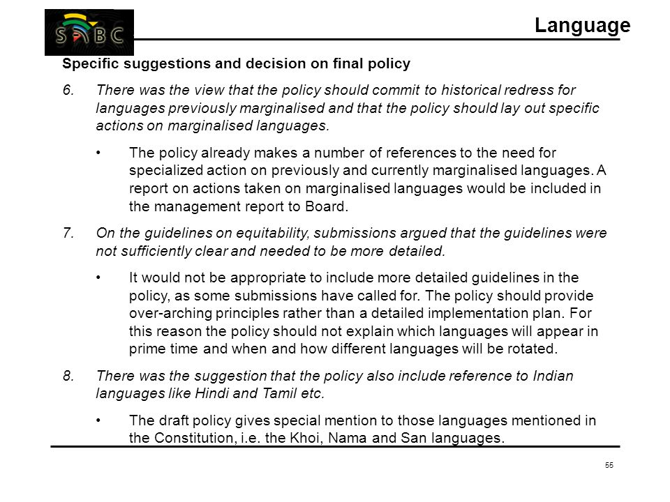 55 Specific suggestions and decision on final policy 6.There was the view that the policy should commit to historical redress for languages previously