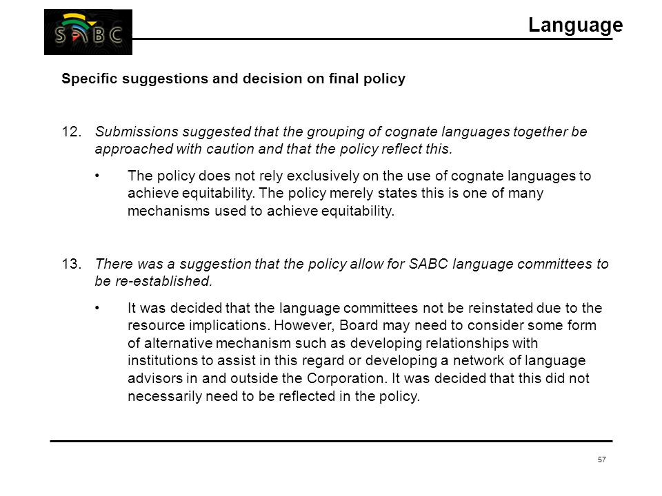 57 Specific suggestions and decision on final policy 12.Submissions suggested that the grouping of cognate languages together be approached with caution and that the policy reflect this.