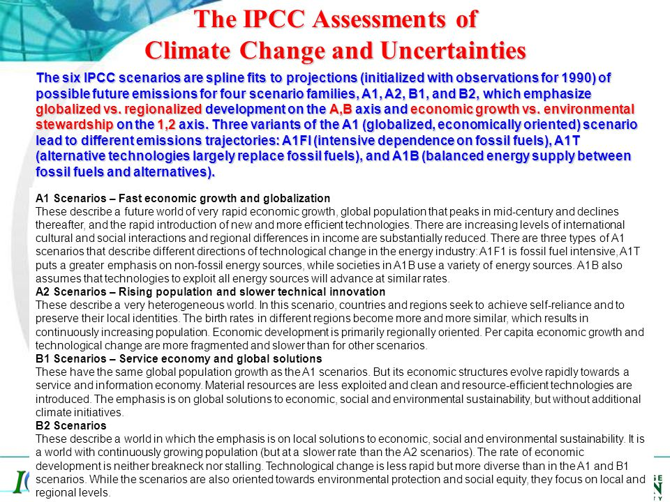 Center of Ocean-Land- Atmosphere studies The IPCC Assessments of Climate Change and Uncertainties The six IPCC scenarios are spline fits to projections (initialized with observations for 1990) of possible future emissions for four scenario families, A1, A2, B1, and B2, which emphasize globalized vs.