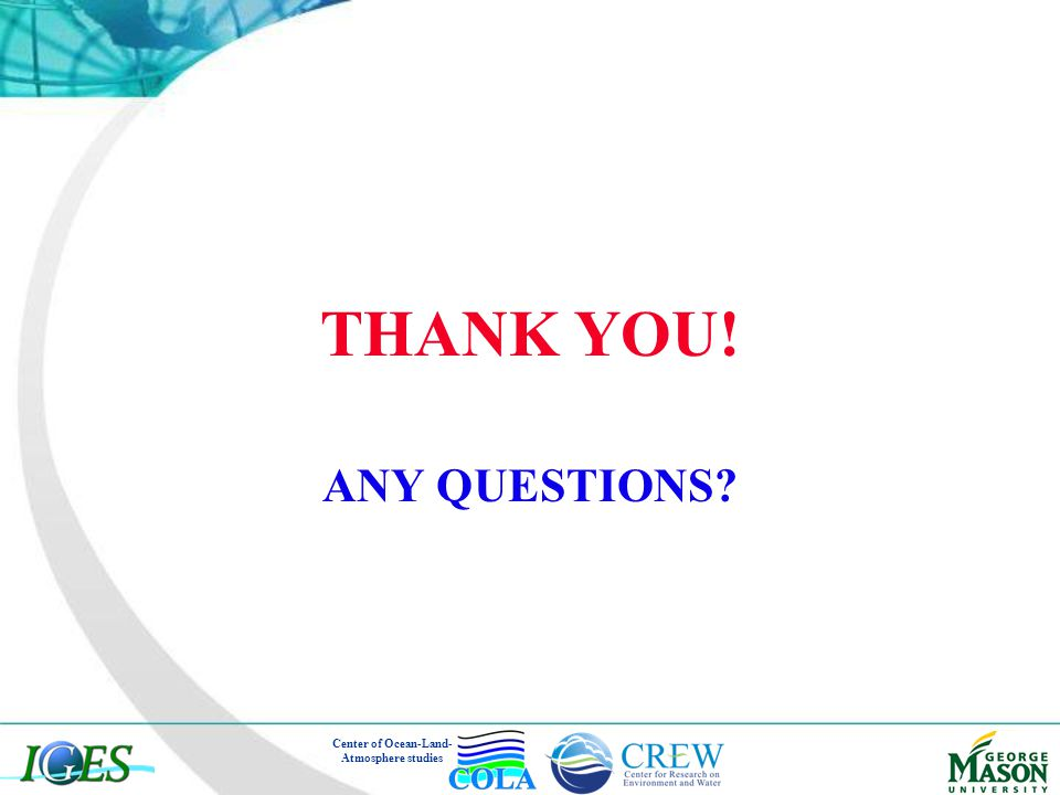 THANK YOU! ANY QUESTIONS Center of Ocean-Land- Atmosphere studies