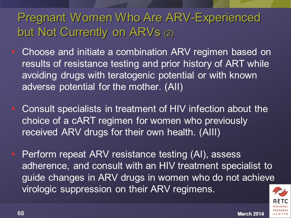 Pregnant Women Who Are ARV-Experienced but Not Currently on ARVs (2)  Choose and initiate a combination ARV regimen based on results of resistance te