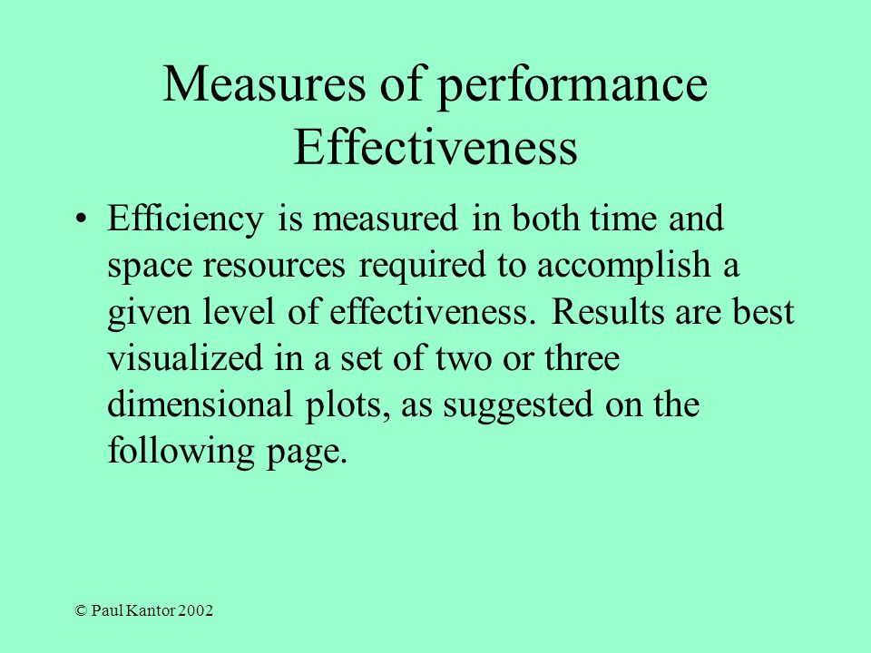 © Paul Kantor 2002 Efficiency- Effectiveness Plots Measure of Effectiveness Measure of Time Required (Best Baseline method/Method_plotted) 100% Strong and slow Strong and fast Weak but fast Not good enough for government work
