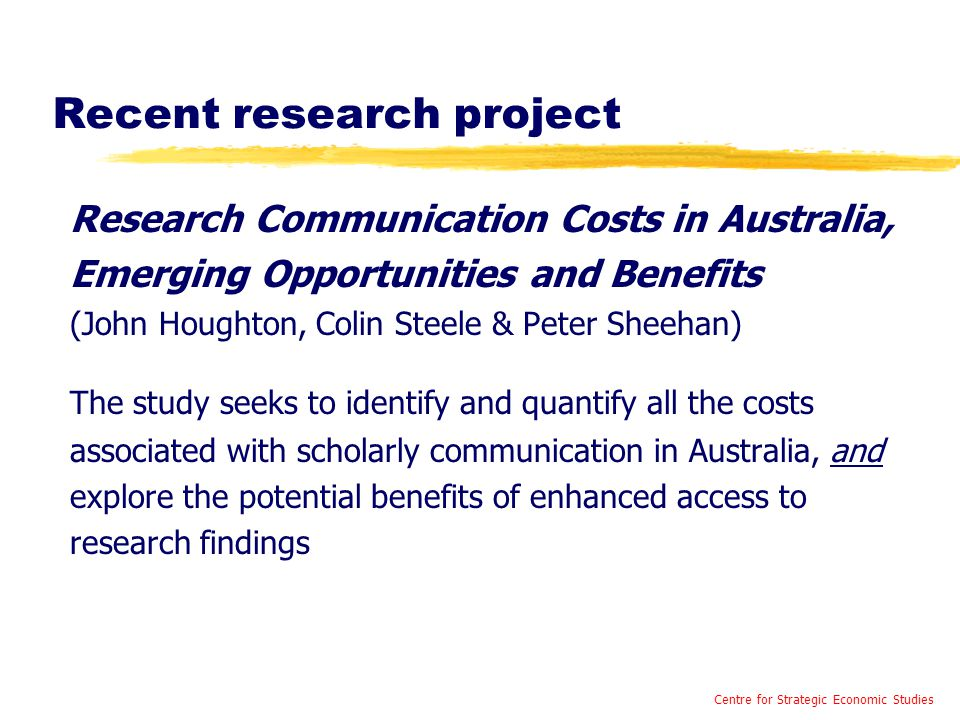 Recent research project Research Communication Costs in Australia, Emerging Opportunities and Benefits (John Houghton, Colin Steele & Peter Sheehan) T