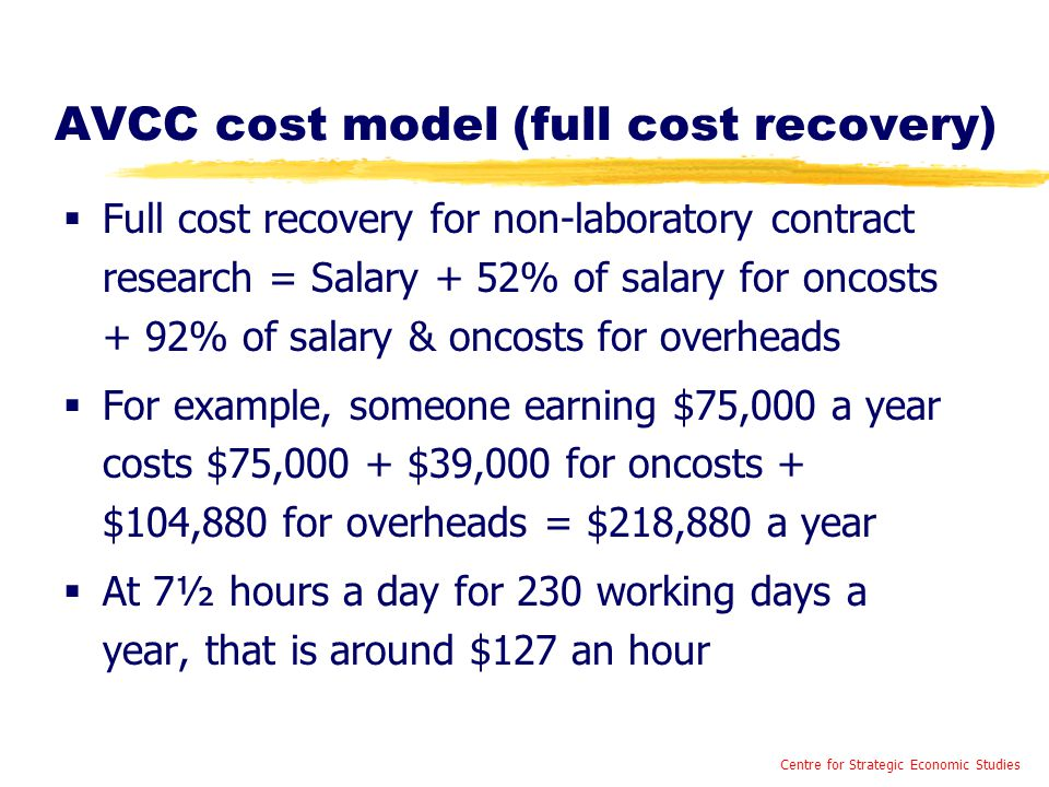 AVCC cost model (full cost recovery)  Full cost recovery for non-laboratory contract research = Salary + 52% of salary for oncosts + 92% of salary &