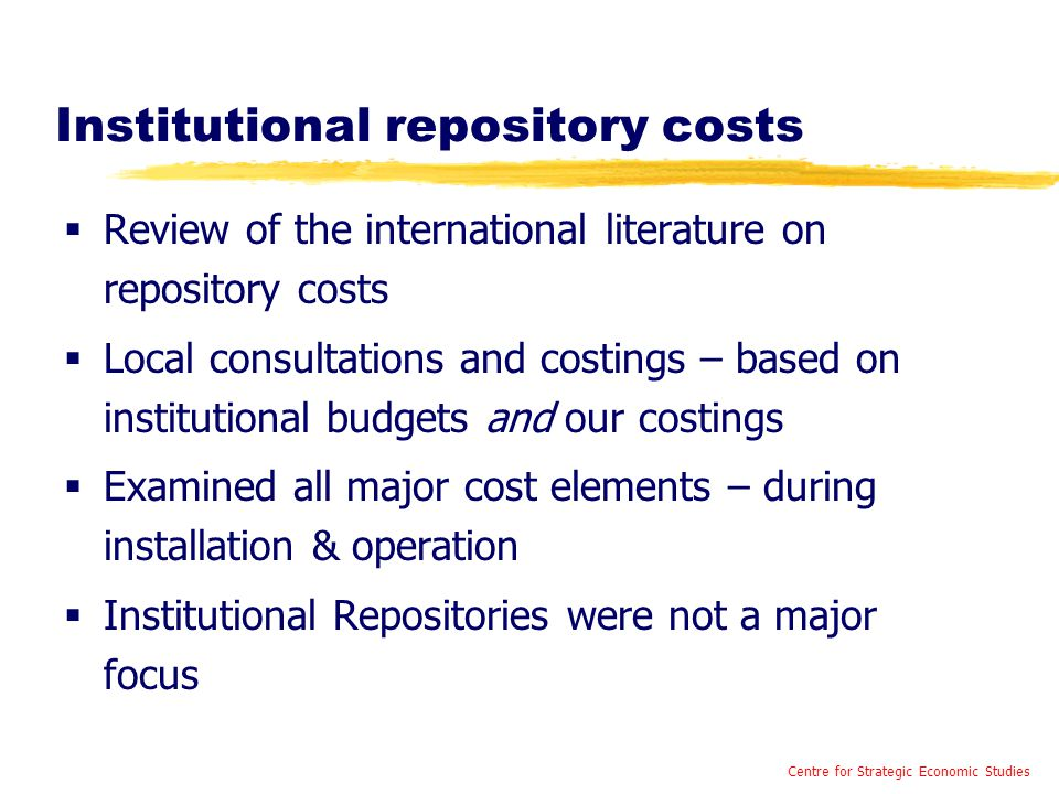 Institutional repository costs  Review of the international literature on repository costs  Local consultations and costings – based on institutiona
