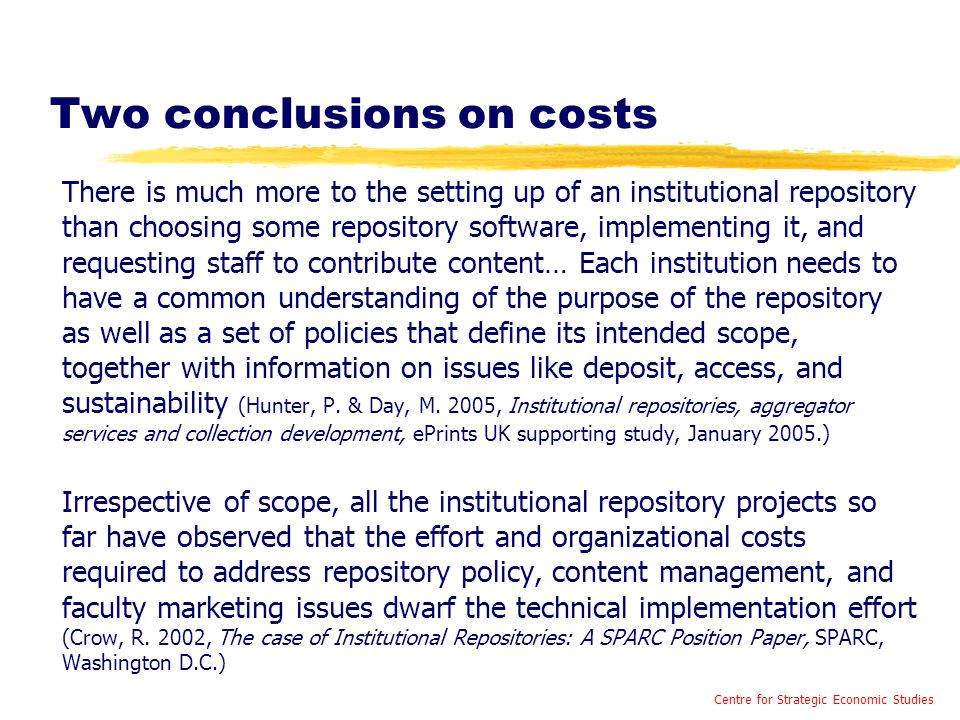 Two conclusions on costs There is much more to the setting up of an institutional repository than choosing some repository software, implementing it,