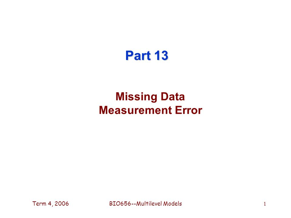 Term 4, 2006BIO656--Multilevel Models 1 Missing Data Measurement Error Part 13