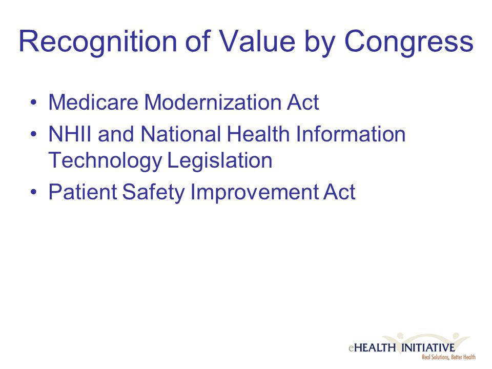 Recognition of Value by Congress Medicare Modernization Act NHII and National Health Information Technology Legislation Patient Safety Improvement Act