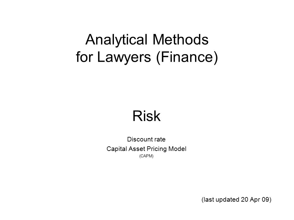 Analytical Methods for Lawyers (Finance) Risk Discount rate Capital Asset Pricing Model (CAPM) (last updated 20 Apr 09)