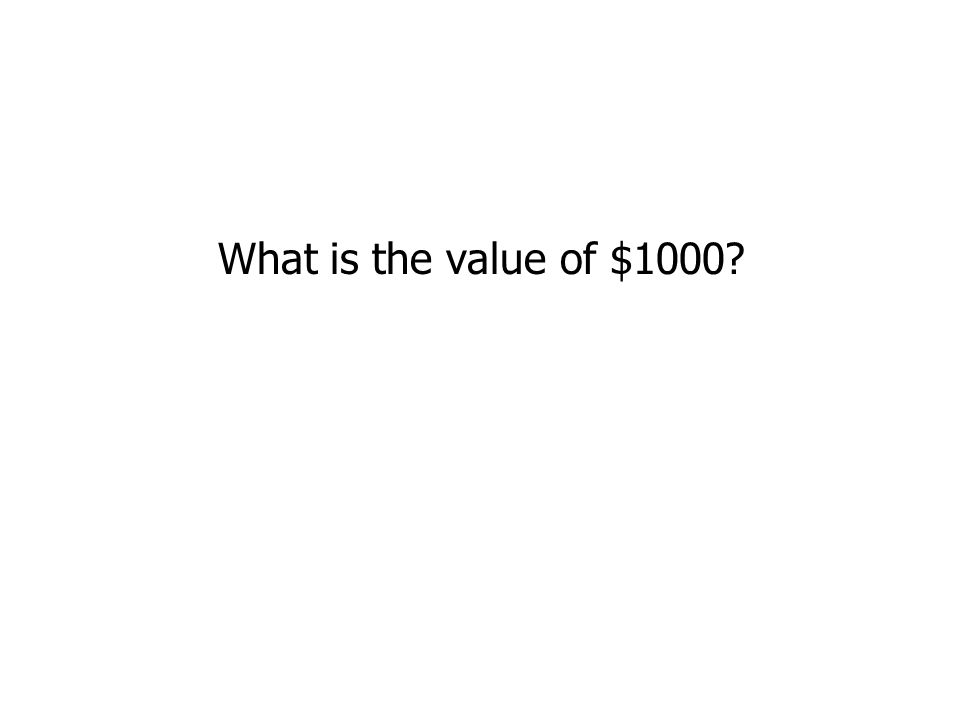 What is the value of $1000?