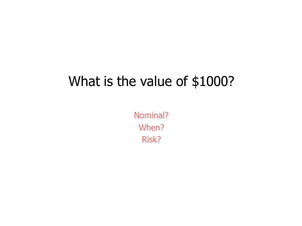 Nominal? When? Risk?