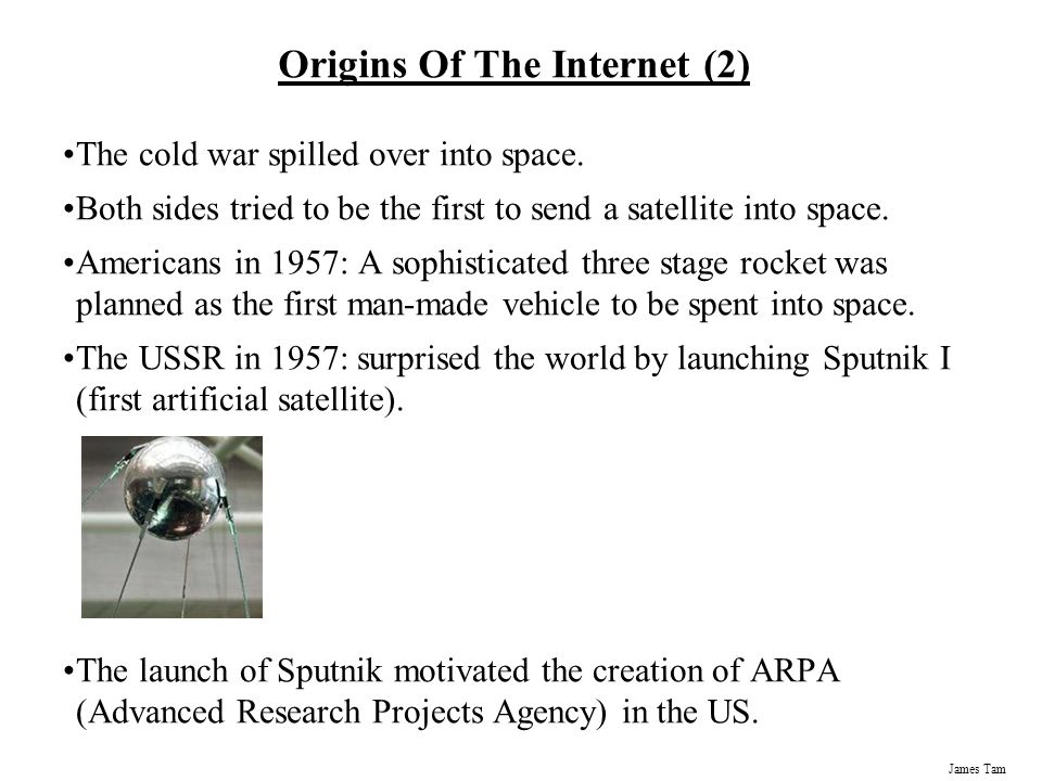 James Tam Origins Of The Internet (2) The cold war spilled over into space.