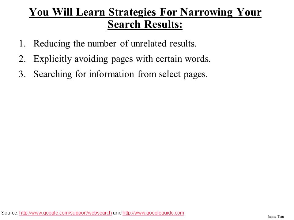 James Tam You Will Learn Strategies For Narrowing Your Search Results: 1.Reducing the number of unrelated results.