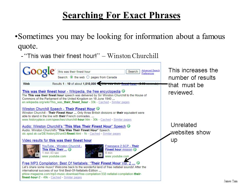 James Tam Searching For Exact Phrases Sometimes you may be looking for information about a famous quote.