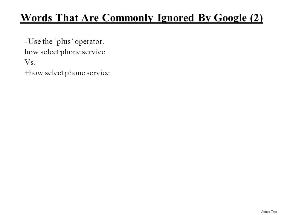 James Tam Words That Are Commonly Ignored By Google (2) -Use the 'plus' operator.