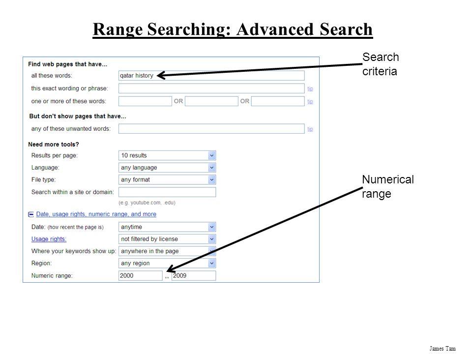 James Tam Range Searching: Advanced Search Search criteria Numerical range