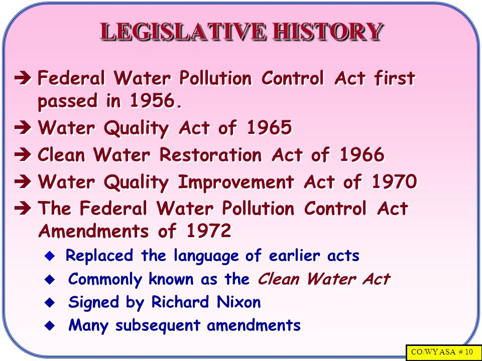 CO/WY ASA # 10 LEGISLATIVE HISTORY   Federal Water Pollution Control Act first passed in 1956.