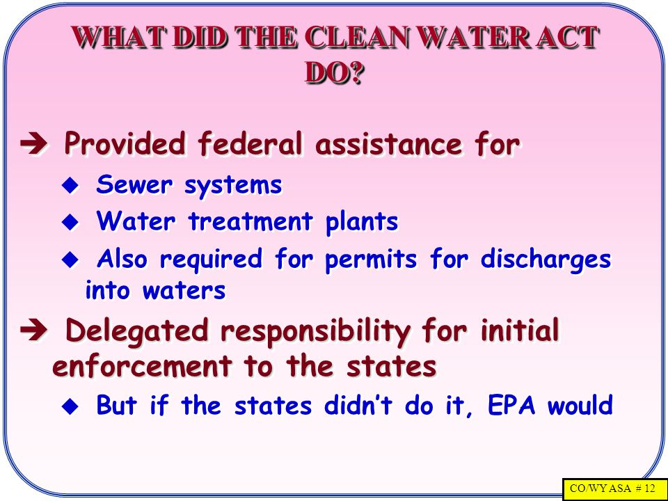 CO/WY ASA # 12 WHAT DID THE CLEAN WATER ACT DO.