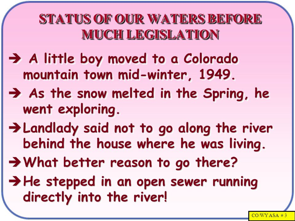 CO/WY ASA # 3 STATUS OF OUR WATERS BEFORE MUCH LEGISLATION  A little boy moved to a Colorado mountain town mid-winter, 1949.