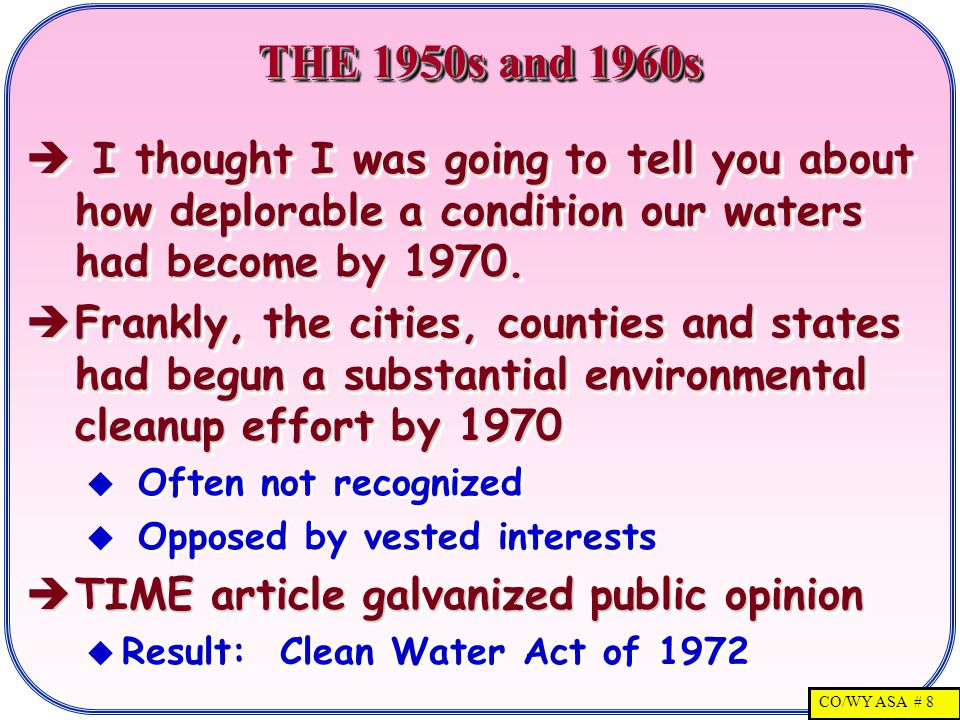 CO/WY ASA # 8 THE 1950s and 1960s  I thought I was going to tell you about how deplorable a condition our waters had become by 1970.