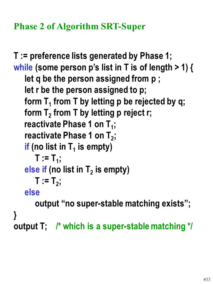 #55 Phase 2 of Algorithm SRT-Super T := preference lists generated by Phase 1; while (some person p's list in T is of length > 1) { let q be the perso