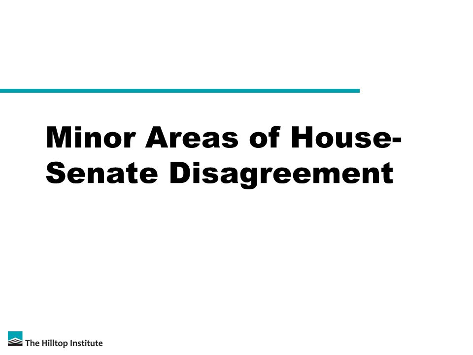 Minor Areas of House- Senate Disagreement