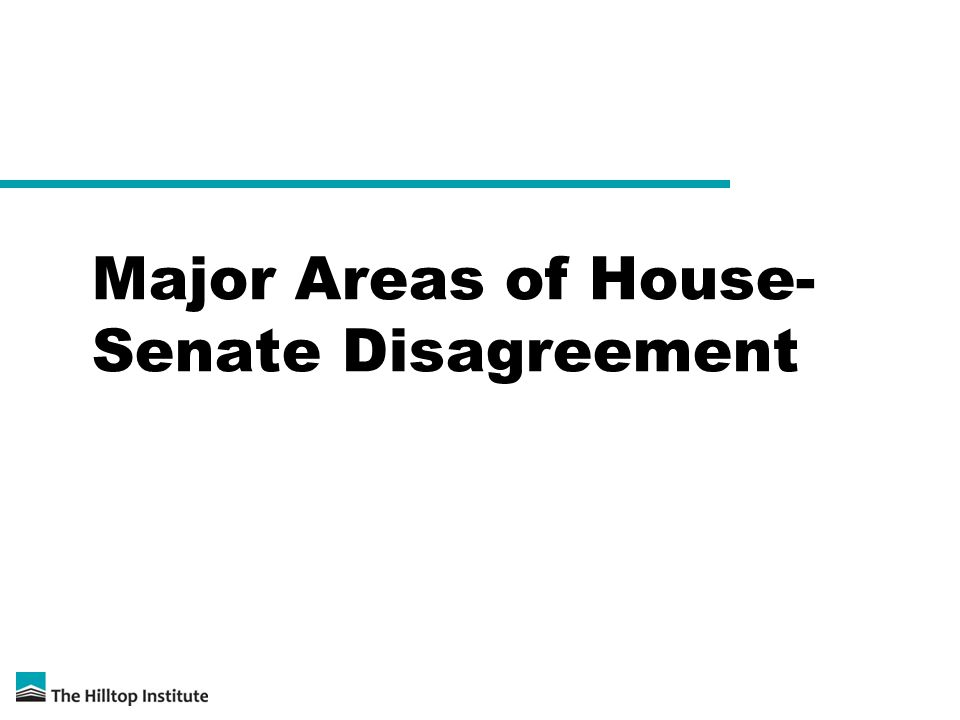 Major Areas of House- Senate Disagreement