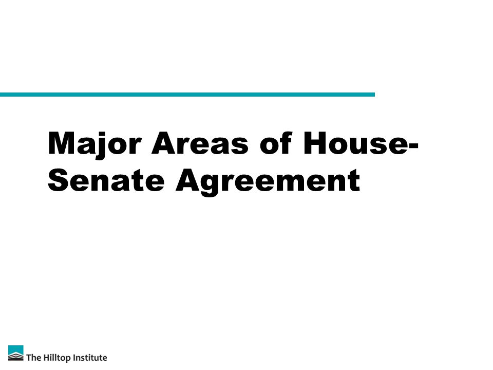 Major Areas of House- Senate Agreement