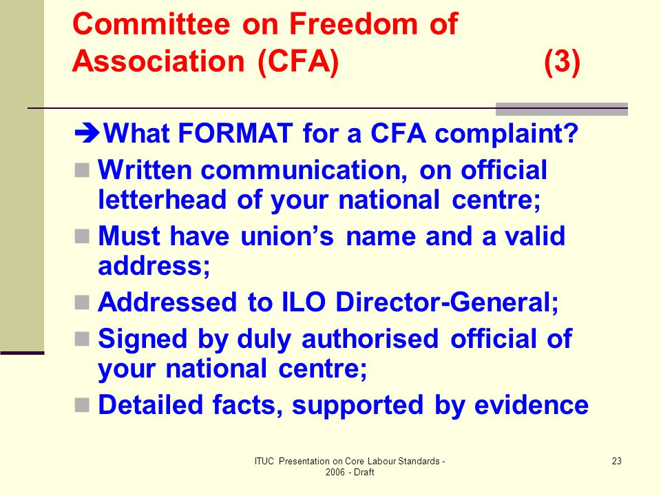 ITUC Presentation on Core Labour Standards - 2006 - Draft 23 Committee on Freedom of Association (CFA) (3)  What FORMAT for a CFA complaint.