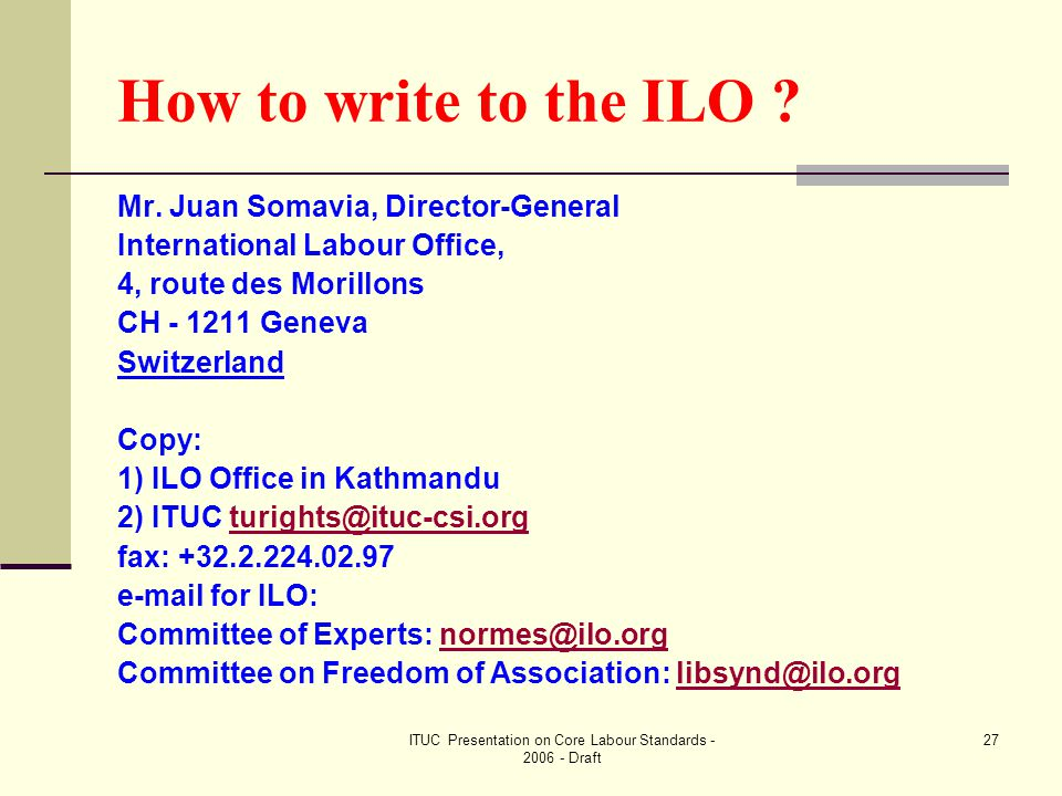 ITUC Presentation on Core Labour Standards - 2006 - Draft 27 How to write to the ILO .