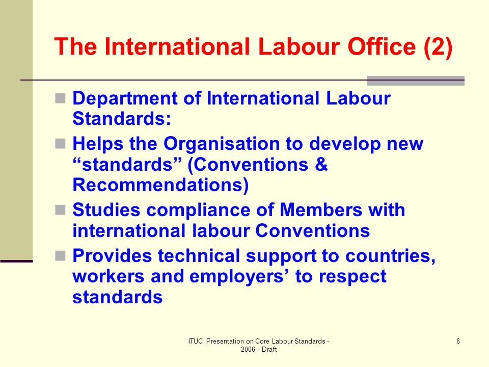 ITUC Presentation on Core Labour Standards - 2006 - Draft 17 Monitoring of ratified Conventions – ILO Conference Committee 2.