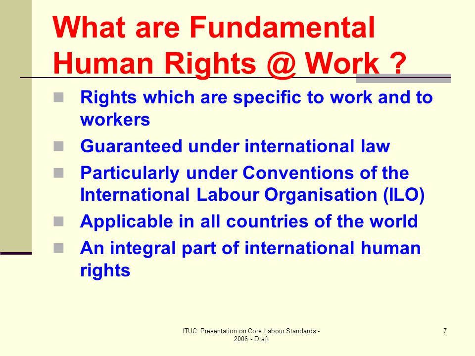 ITUC Presentation on Core Labour Standards - 2006 - Draft 8 What are these rights.