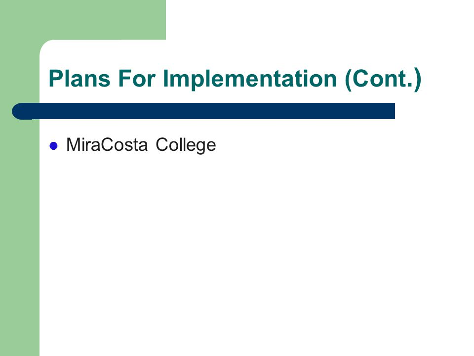 Plans For Implementation (Cont.) MiraCosta College