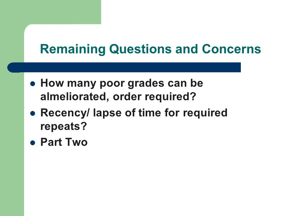 Remaining Questions and Concerns How many poor grades can be almeliorated, order required.