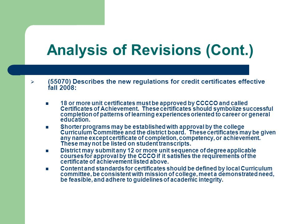 Analysis of Revisions (Cont) Items that must be implemented by February 16, 2008: (55002) The course outline of record shall contain the expected number of contact hours for the course as a whole, the pre- and co-requisites, and the catalog description.