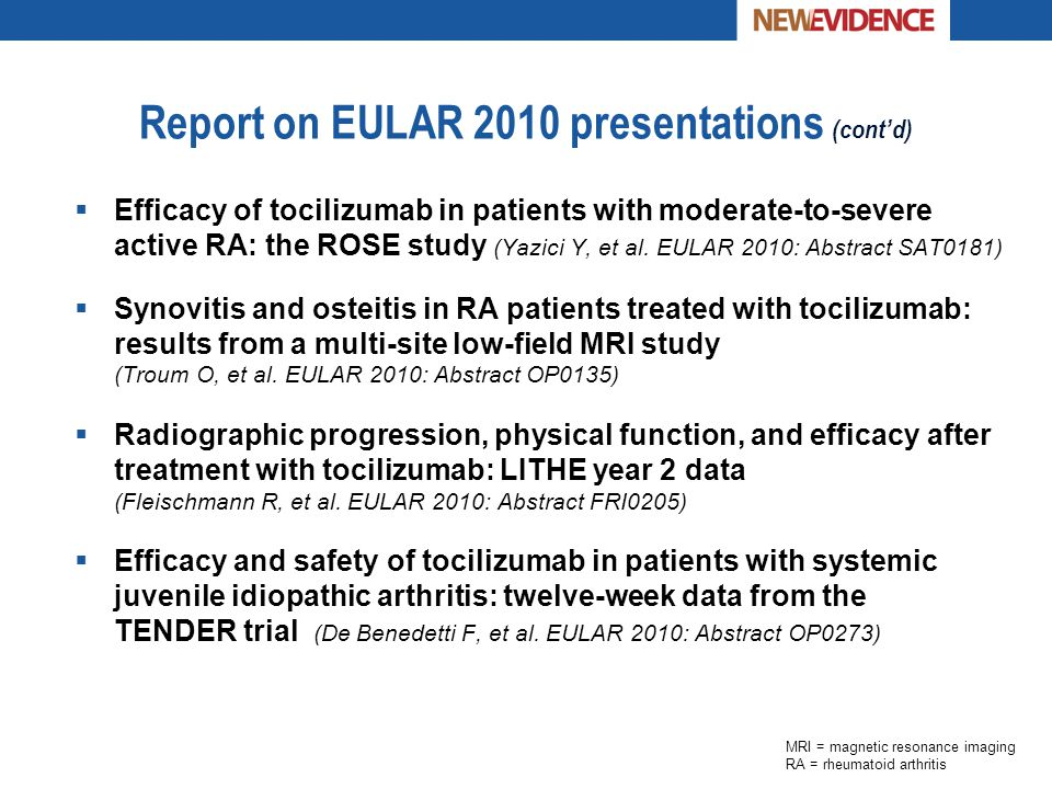 Report on EULAR 2010 presentations (cont'd)  Efficacy of tocilizumab in patients with moderate-to-severe active RA: the ROSE study (Yazici Y, et al.