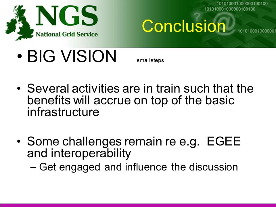 Conclusion BIG VISION small steps Several activities are in train such that the benefits will accrue on top of the basic infrastructure Some challenges remain re e.g.