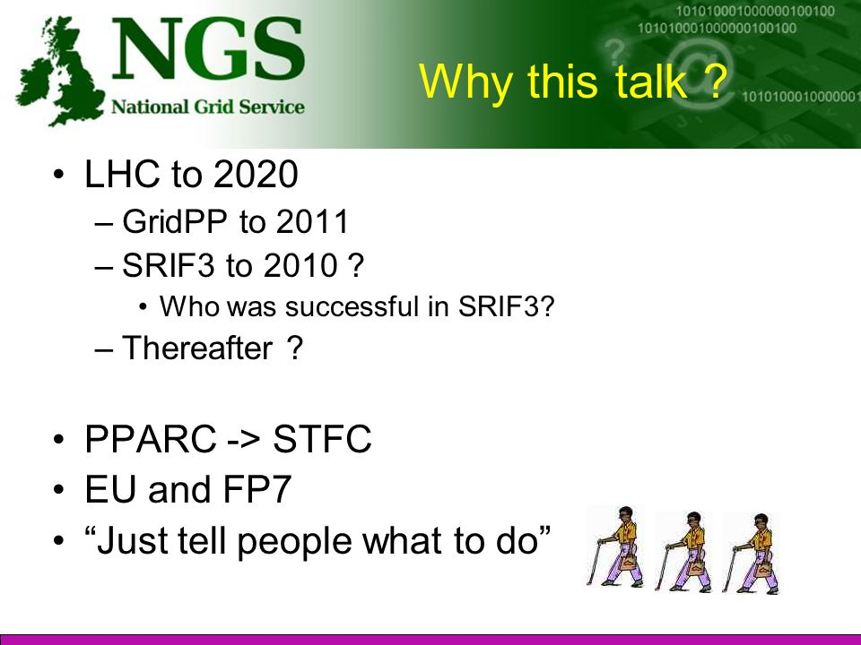 Why this talk . LHC to 2020 –GridPP to 2011 –SRIF3 to 2010 .