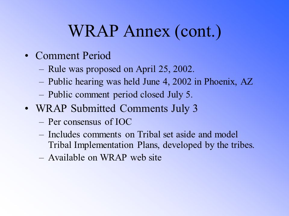WRAP Annex (cont.) Comment Period –Rule was proposed on April 25, 2002.