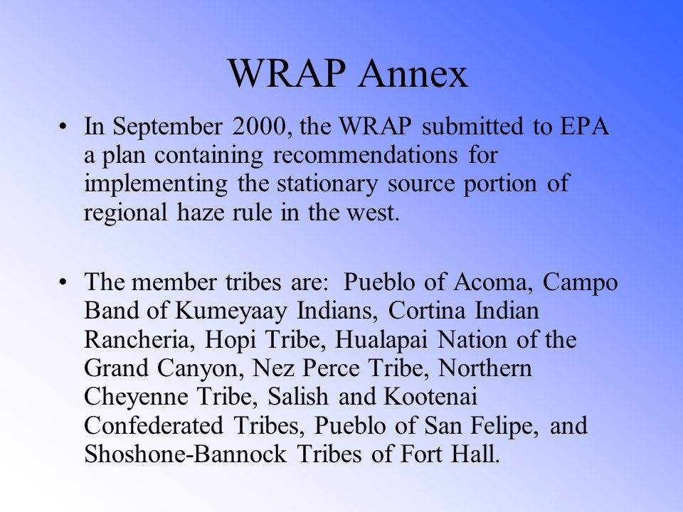 WRAP Annex In September 2000, the WRAP submitted to EPA a plan containing recommendations for implementing the stationary source portion of regional haze rule in the west.