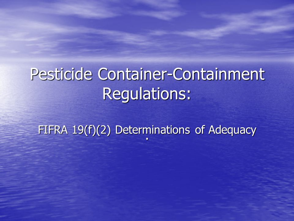 Pesticide Container-Containment Regulations: FIFRA 19(f)(2) Determinations of Adequacy.