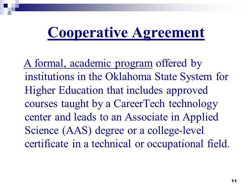 11 Cooperative Agreement A formal, academic program offered by institutions in the Oklahoma State System for Higher Education that includes approved c