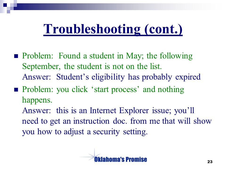 23 Troubleshooting (cont.) Problem: Found a student in May; the following September, the student is not on the list.
