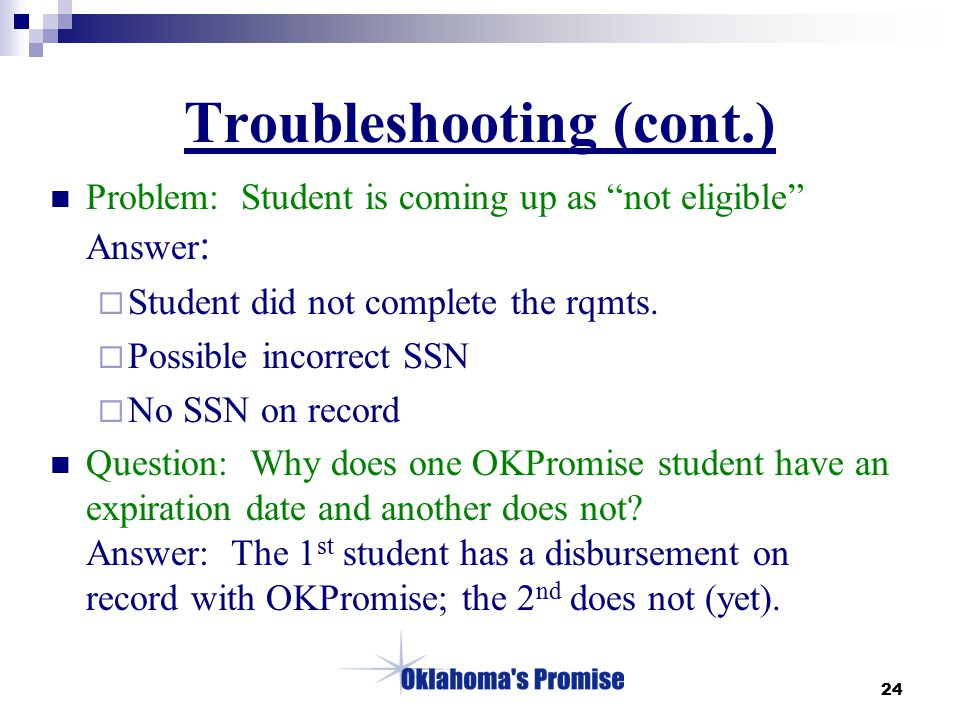 """24 Troubleshooting (cont.) Problem: Student is coming up as """"not eligible"""" Answer :  Student did not complete the rqmts.  Possible incorrect SSN  N"""