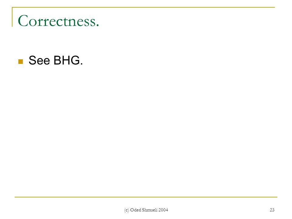 (c) Oded Shmueli 2004 23 Correctness. See BHG.