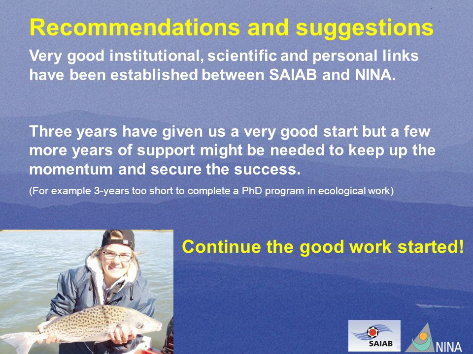 Recommendations and suggestions Very good institutional, scientific and personal links have been established between SAIAB and NINA.