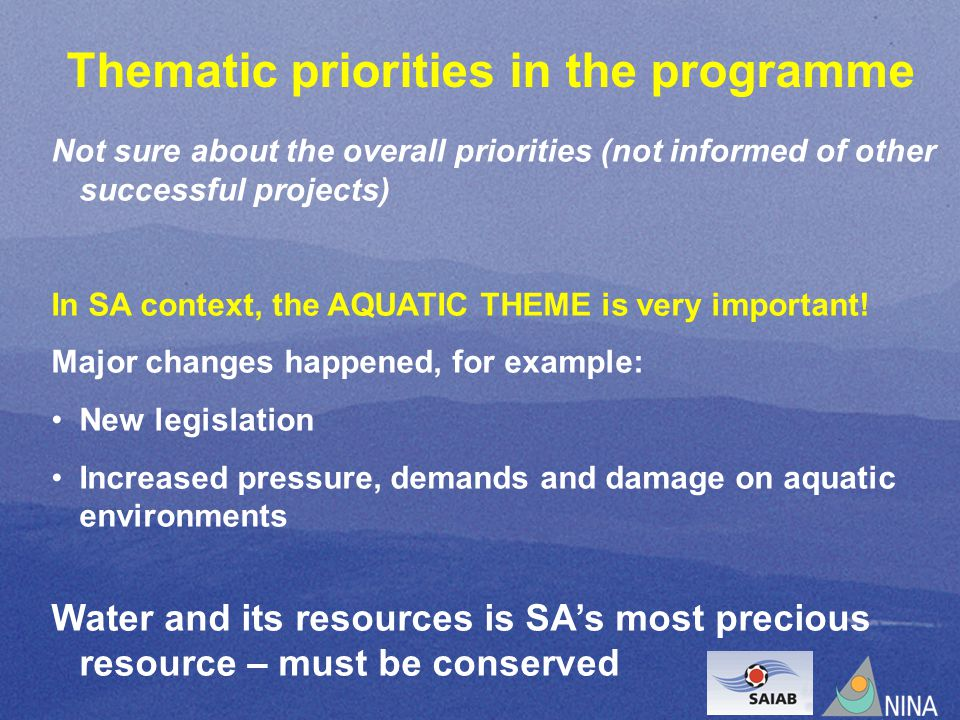 Thematic priorities in the programme Not sure about the overall priorities (not informed of other successful projects) In SA context, the AQUATIC THEME is very important.