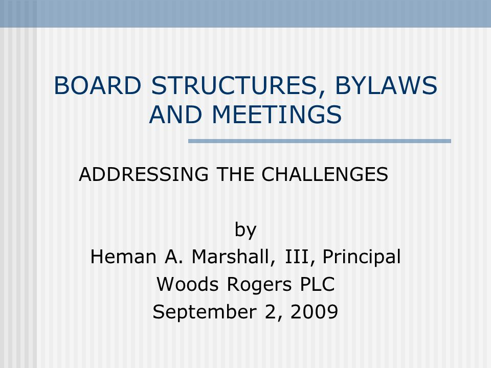 BOARD STRUCTURES, BYLAWS AND MEETINGS ADDRESSING THE CHALLENGES by Heman A.