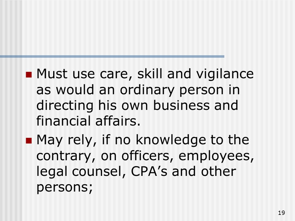 19 Must use care, skill and vigilance as would an ordinary person in directing his own business and financial affairs.