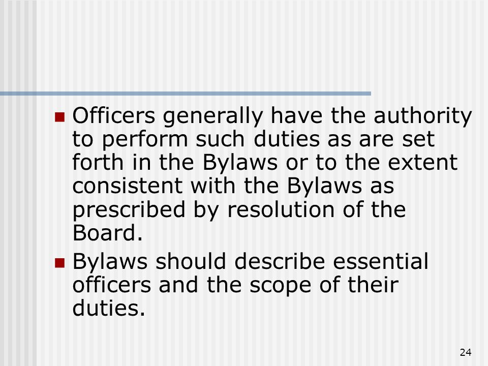 24 Officers generally have the authority to perform such duties as are set forth in the Bylaws or to the extent consistent with the Bylaws as prescribed by resolution of the Board.